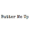 Butter Me Up